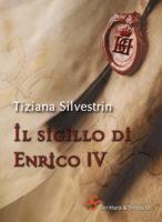 Il sigillo di Enrico IV - Tiziana Silvestrin