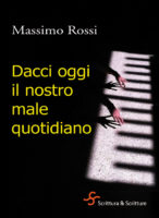 Dacci oggi il nostro male quotidiano - Massimo Rossi