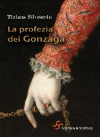 La profezia dei Gonzaga - Tiziana Silvestrin