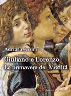 Giuliano e Lorenzo. La primavera dei Medici - Adriana Assini