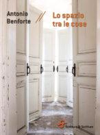 Lo spazio tra le cose - Antonio Benforte