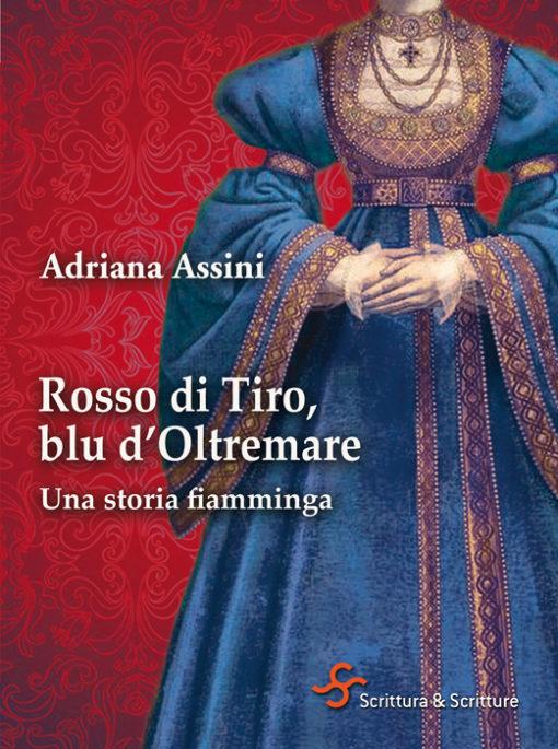 Rosso di Tiro, blu d'Oltremare, Adriana Assini, Scrittura&Scritture