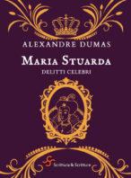 Maria Stuarda. Delitti celebri - A. Dumas